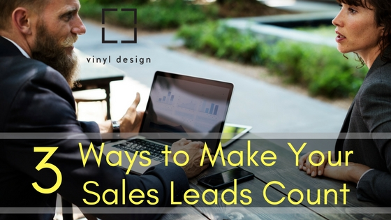 3 Ways to Make Your Sales Leads Count